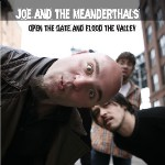 Joe and the Meanderthals: Open The Gate And Flood The Valley
