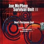 Joe McPhee Survival Unit I I I: Don't Postpone Joy!