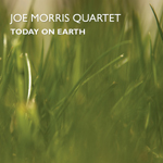 Joe Morris Quartet: Today On Earth