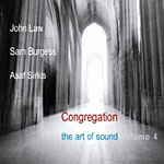 John Law / Sam Burgess / Asaf Sirkis: Congregation: The Art of Sound Volume 4
