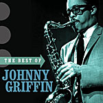 "Read ""The Best Of Johnny Griffin"" reviewed by Martin Gladu"