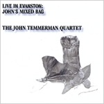 The John Temmerman Quartet: Live in Evanston: John's Mixed Bag