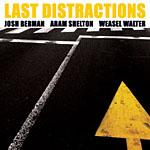 Josh Berman / Aram Shelton / Weasel Walter: Last Distractions
