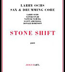 Larry Ochs Sax & Drumming Core: Stone Shift