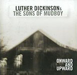 Luther Dickinson and The Sons of Mudboy: Onward and Upward