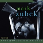 Album twentytwodollarfishlunches by Mark Zubek