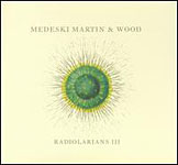"Read ""Medeski Martin & Wood: Radiolarians III"" reviewed by Doug Collette"