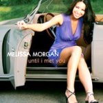 Melissa Morgan: Until I Met You
