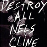 Nels Cline: Destroy All Nels Cline!