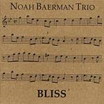 Noah Baerman Trio: Bliss