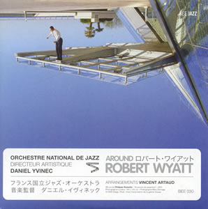 "Read ""Orchestre National de Jazz: Around Robert Wyatt"" reviewed by Jeff Dayton-Johnson"