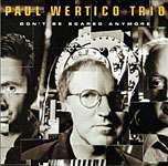 Paul Wertico Trio: Don't Be Scared Anymore