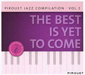 Pirouet Jazz Compilation Vol. I: The Best Is Yet to Come by Various Artists