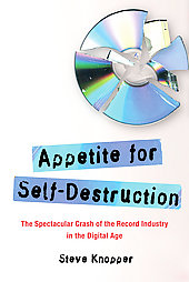 "Read ""Appetite for Self-Destruction: The Spectacular Crash of the Record Industry in the Digital Age"""