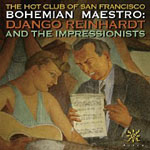 The Hot Club of San Francisco: Bohemian Maestro: Django Reinhardt and the Impressionists