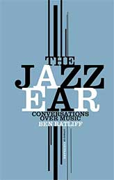 """Read """"The Jazz Ear: Conversations Over Music"""" reviewed by Tom Greenland"""