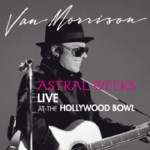 "Read ""Astral Weeks Live At The Hollywood Bowl"" reviewed by Mike Perciaccante"