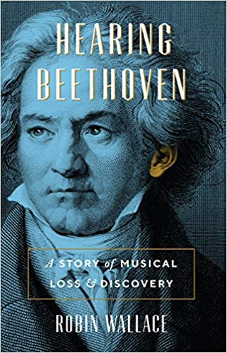"Read ""Hearing Beethoven: A Story of Musical Loss and Discovery by Robin Wallace"" reviewed by C. Michael Bailey"