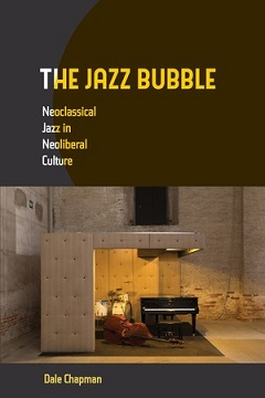 "Read ""The Jazz Bubble: Neoclassical Jazz in Neoliberal Culture"" reviewed by Ian Patterson"