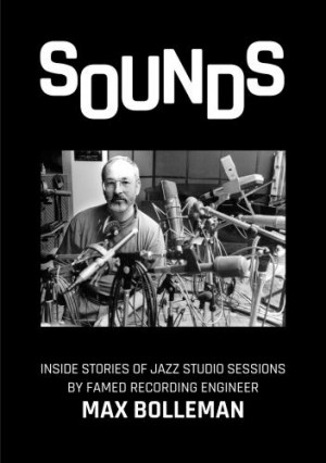 "Read ""Sounds: Inside Stories of Jazz Studio Sessions By Famed Recording Engineer Max Bolleman"" reviewed by C. Andrew Hovan"
