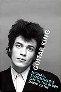 "Read ""Guitar King: Michael Bloomfield's Life in the Blues"" reviewed by Doug Collette"