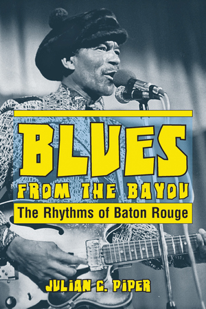 Read Blues From the Bayou: The Rhythms of Baton Rouge by Julian C. Piper