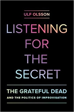 Read Listening For The Secret: The Grateful Dead And The Politics Of Improvisation