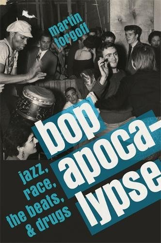 "Read ""Bop Apocalypse: Jazz, Race, the Beats, and Drugs by Martin Torgoff"" reviewed by Steve Provizer"