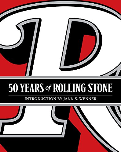 "Read ""50 Years of Rolling Stone: The Music, Politics and People that Shaped Our Culture"" reviewed by Doug Collette"