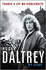 "Read ""Roger Daltrey: Thanks A Lot Mr Kibblewhite - My Story"""