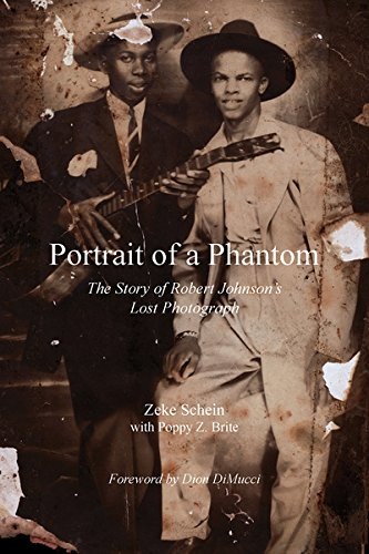 Read Portrait of a Phantom: The Story of Robert Johnson's Lost Photograph by Zeke Schein with Poppy Z. Bright