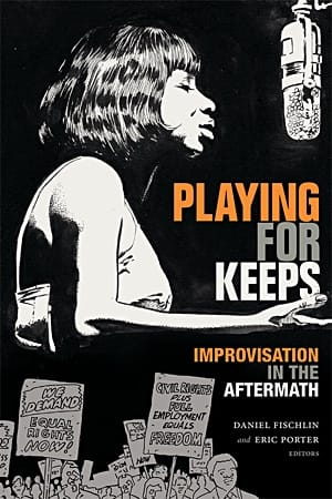 "Read ""Playing For Keeps: Improvisation In The Aftermath"" reviewed by Ian Patterson"