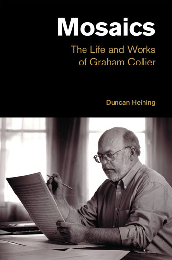 Mosaics: The Life and Works of Graham Collier by Duncan Heining from Equinox Publishing
