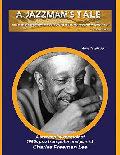 A Jazzman's Tale - A Jazz Story About Charles Freeman Lee, Bebop Trumpeter And Pianist - Author Interview