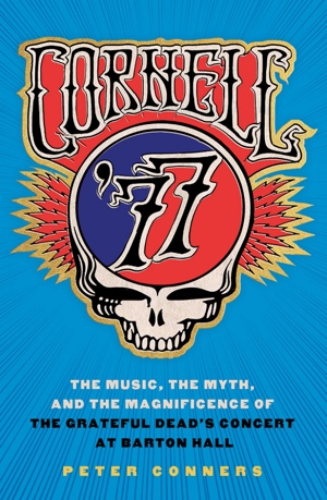 "Read ""Cornell '77: The Music, the Myth, and the Magnificence of the Grateful Dead's Concert at Barton Hall"" reviewed by"