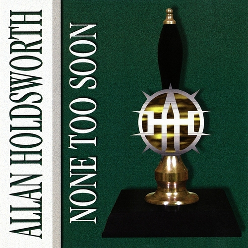 Allan Holdsworth: None Too Soon