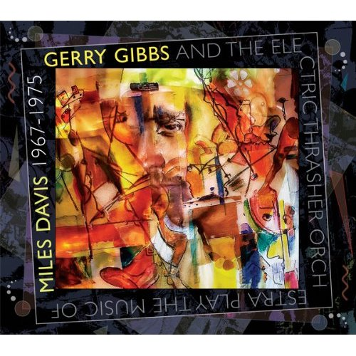 "Read ""Gerry Gibbs & the Electric Thrasher Orchestra Play the Music of Miles Davis 1967-1975"" reviewed by Chris M. Slawecki"