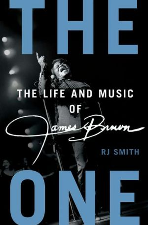 """Read """"RJ Smith: The One - The Life and Music of James Brown"""" reviewed by Jeff Dayton-Johnson"""