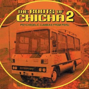The Roots of Chicha Volume 2: Psychedelic Cumbias from Peru