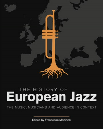 "Read ""The History Of European Jazz: The Music, Musicians And Audience in Context"" reviewed by Ian Patterson"