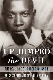"Read ""Up Jumped the Devil: The Real Life of Robert Johnson by Bruce Conforth & Gayle Dean Wardlow"""