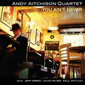 Andy Aitchison Quartet: You Ain't Never
