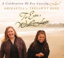 Amikaeyla & Trelawny Rose: To Eva, With Love: A Celebration of Eva Cassidy Live