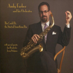 Andy Farber and His Orchestra: This Could Be the Start of Something Big
