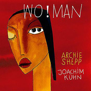 Archie Shepp and Joachim Kuhn: Wo!man by Archie Shepp