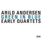 Arild Andersen: Green Into Blue - Early Quartets