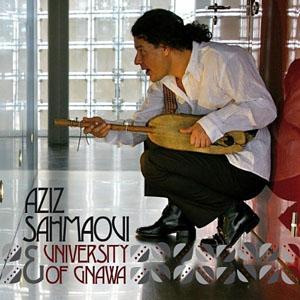 Aziz Sahmaoui: Aziz Sahmaoui & University Of Gnawa