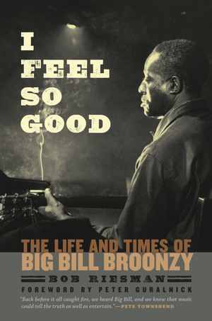 "Read ""Bob Riesman: I Feel So Good - The Life And Times Of Big Bill Broonzy"""