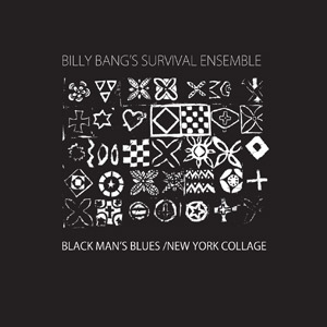 Billy Bang's Survival Ensemble: Black Man's Blues / New York Collage