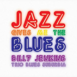 Billy Jenkins: Jazz Gives Me The Blues